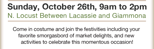 Sunday, Oct. 26, 9am to 2pm. N. Locust Between Lacasse and Giammona