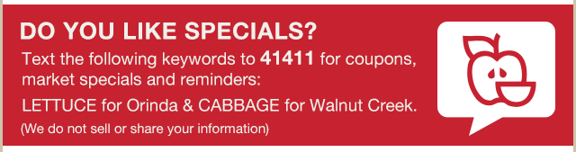 text us at 41411 for coupons market specials and reminders!
