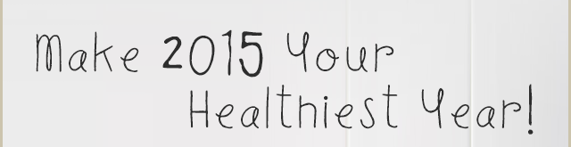 Make 2015 Your Healthiest Year!